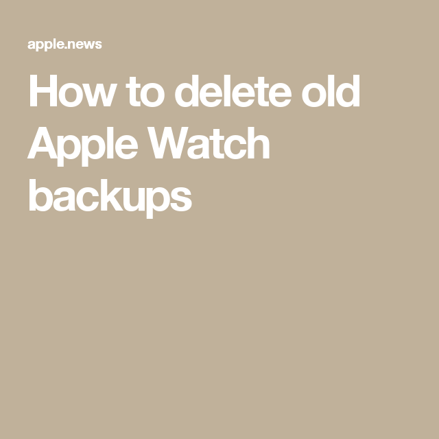 How to delete old Apple Watch backups